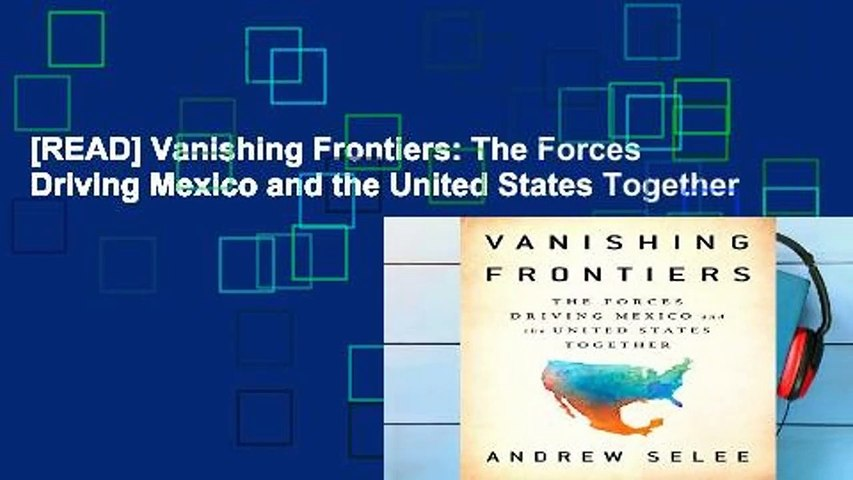[READ] Vanishing Frontiers: The Forces Driving Mexico and the United States Together