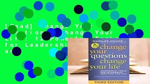 [Read] Change Your Questions, Change Your Life: 12 Powerful Tools for Leadership, Coaching, and