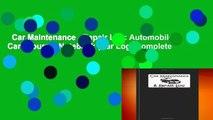 Car Maintenance   Repair Log: Automobile Care Journal Notebook (Car Log) Complete