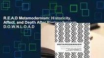 R.E.A.D Metamodernism: Historicity, Affect, and Depth After Postmodernism D.O.W.N.L.O.A.D