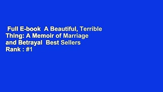 Full E-book  A Beautiful, Terrible Thing: A Memoir of Marriage and Betrayal  Best Sellers Rank : #1