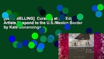 [BEST SELLING]  Curating at the Edge: Artists Respond to the U.S./Mexico Border by Kate Bonansinga