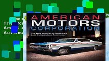 American Motors Corporation: The Rise and Fall of America s Last Independent Automaker  Best