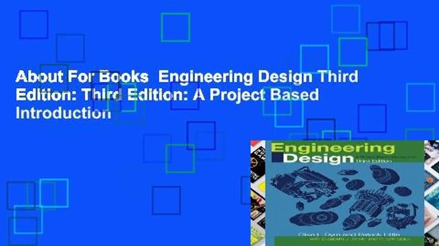 About For Books  Engineering Design Third Edition: Third Edition: A Project Based Introduction