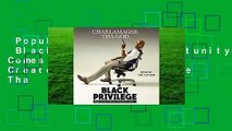 Popular to Favorit  Black Privilege: Opportunity Comes to Those Who Create It by Charlamagne Tha