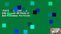 Full E-book  Cool Gray City of Love: 49 Views of San Francisco  For Kindle