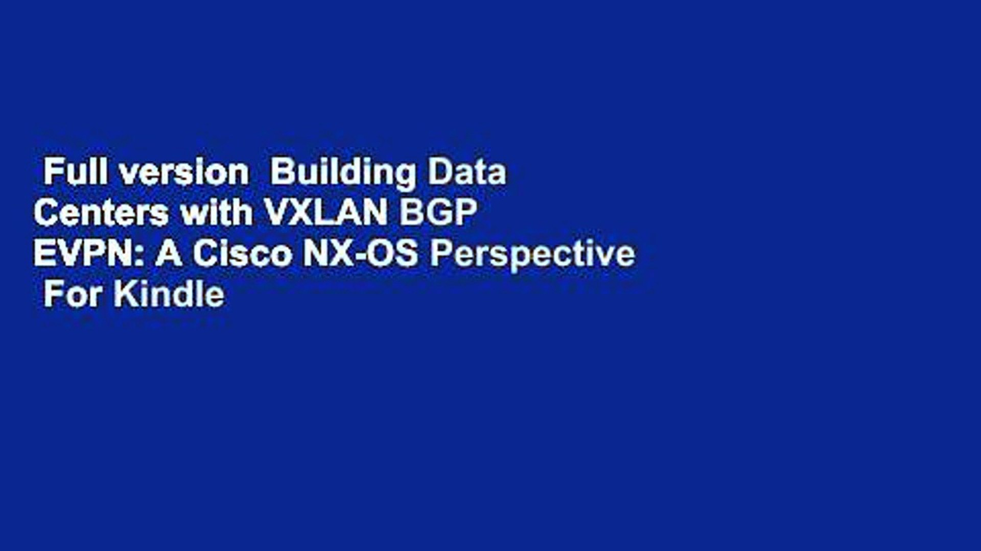 Full version Building Data Centers with VXLAN BGP EVPN: A Cisco NX-OS  Perspective For Kindle