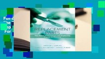 Full E-book Replacement Parts: The Ethics of Procuring and Replacing Organs in Humans  For Trial