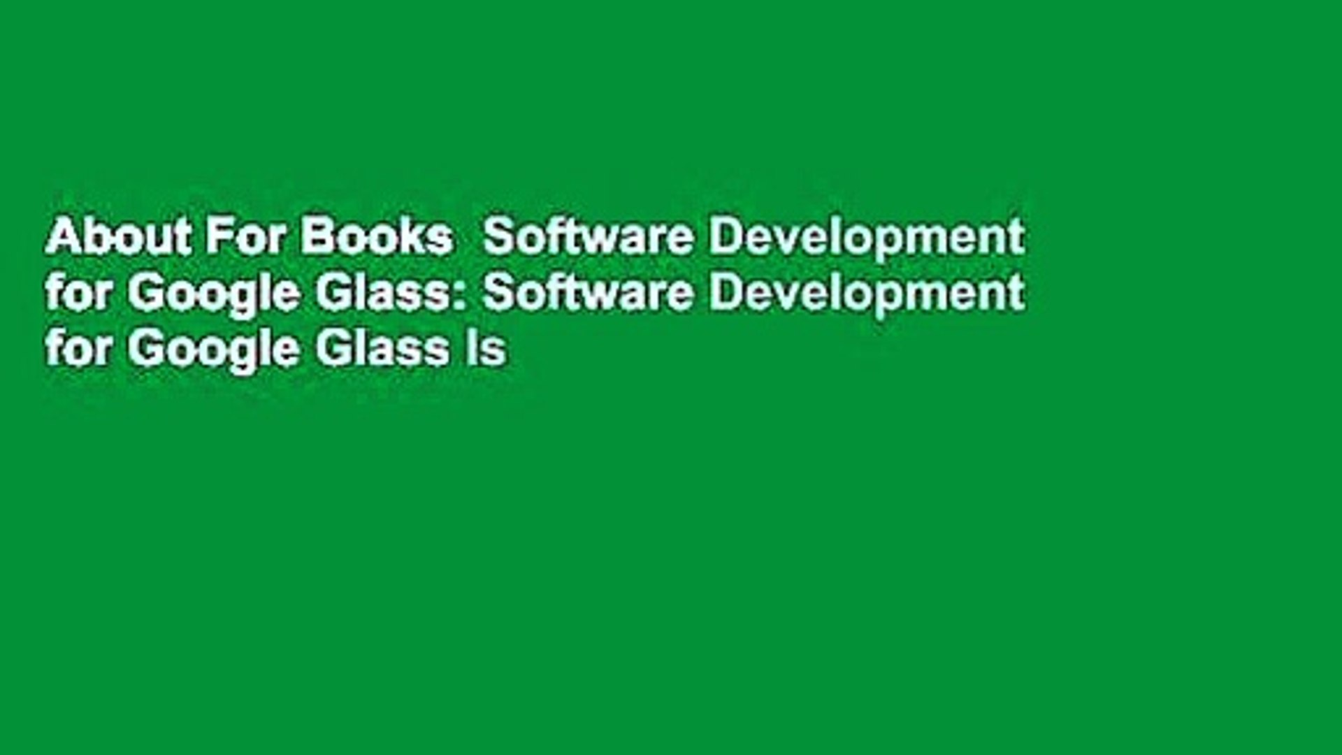 About For Books  Software Development for Google Glass: Software Development for Google Glass Is