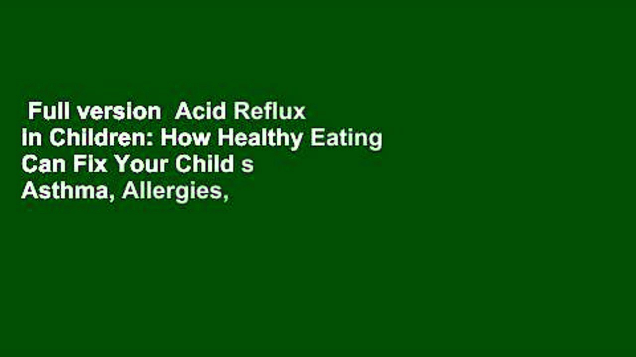 Full version  Acid Reflux in Children: How Healthy Eating Can Fix Your Child s Asthma, Allergies,
