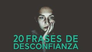 20 Frases de Desconfianza    Una emoción próxima al miedo