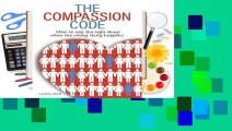[Read] The Compassion Code: How To Say the Right Thing When the Wrong Thing Happens  For Kindle