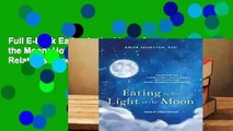 Full E-book Eating in the Light of the Moon: How Women Can Transform Their Relationship with Food