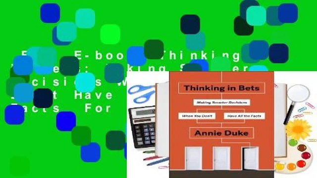 Full E-book  Thinking in Bets: Making Smarter Decisions When You Don't Have All the Facts  For