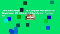 Trial New Releases  The Complete Mediterranean Cookbook: 500 Vibrant, Kitchen-Tested Recipes for