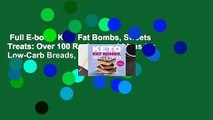 Full E-book  Keto Fat Bombs, Sweets  Treats: Over 100 Recipes and Ideas for Low-Carb Breads,