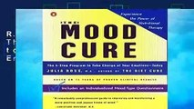 R.E.A.D The Mood Cure: The 4-Step Program to Take Charge of Your Emotions--Today D.O.W.N.L.O.A.D