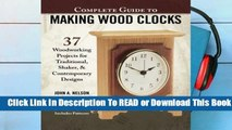 [Read] Complete Guide to Making Wooden Clocks, 3rd Edition: 37 Woodworking Projects for