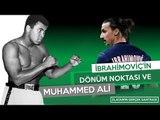 Zlatan İbrahimoviç'in dönüm noktası ve Muhammed Ali | Futbolun Hikayeleri | #Zlatan