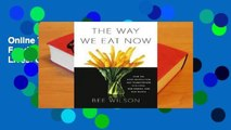 Online The Way We Eat Now: How the Food Revolution Has Transformed Our Lives, Our Bodies, and Our