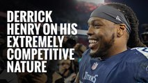 Derrick Henry on his extremely competitive nature