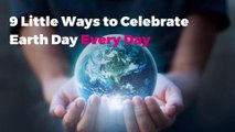 9 Little Ways to Celebrate Earth Day Every Day