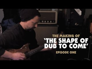 The Making of 'The Shape of Dub to Come': Episode One