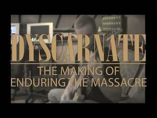 DYSCARNATE - Enduring The Massacre (In The Studio)