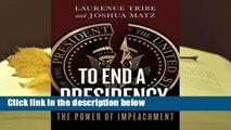 R.E.A.D To End a Presidency: The Power of Impeachment D.O.W.N.L.O.A.D