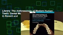 Library  The Anthropology of Modern Human Teeth: Dental Morphology and Its Variation in Recent and