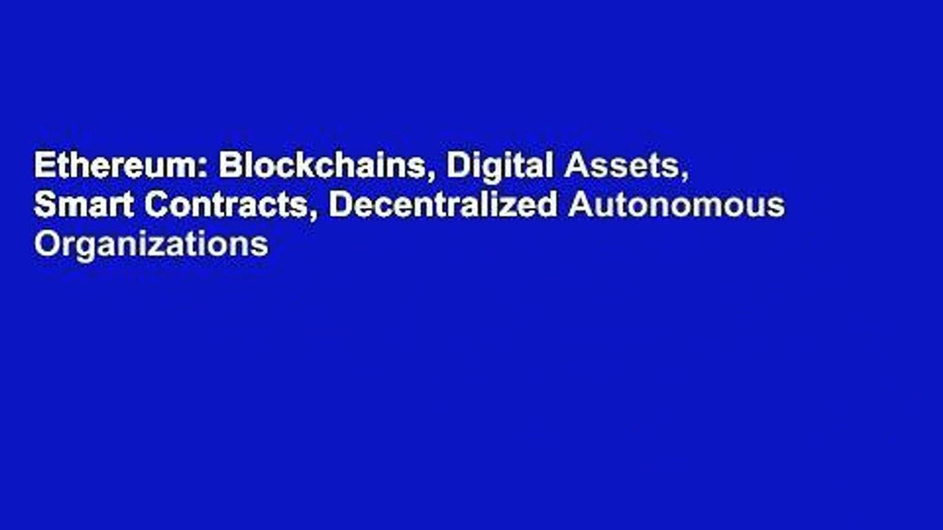 Ethereum: Blockchains, Digital Assets, Smart Contracts, Decentralized Autonomous Organizations