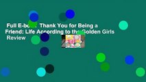 Full E-book  Thank You for Being a Friend: Life According to the Golden Girls  Review