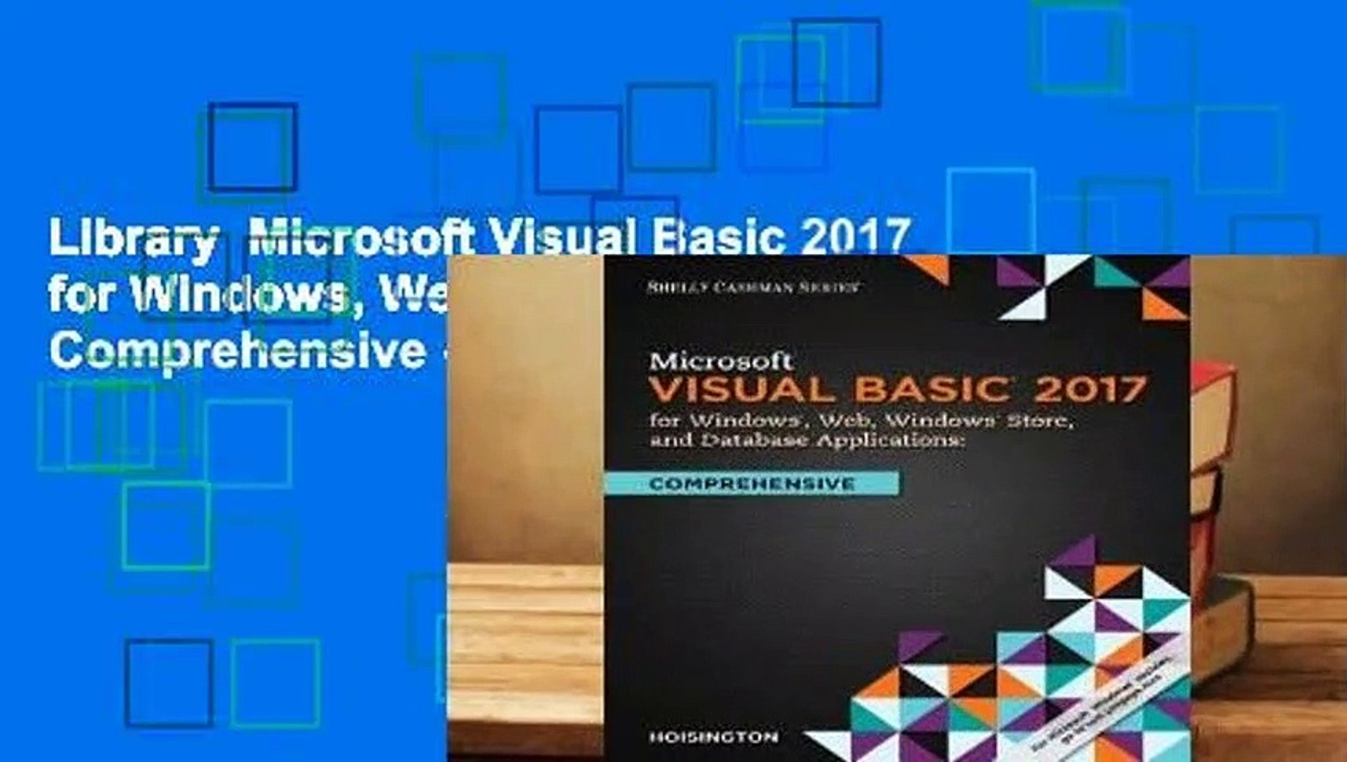 Library Microsoft Visual Basic 2017 for Windows, Web, and Database  Applications: Comprehensive -
