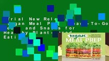 Trial New Releases  Vegan Meal Prep: Ready-To-Go Meals and Snacks for Healthy Plant-Based Eating