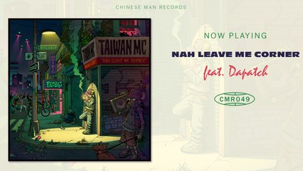 Taiwan MC Ft. Dapatch - Nah Leave Me Corner