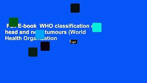 Full E-book  WHO classification of head and neck tumours (World Health Organization