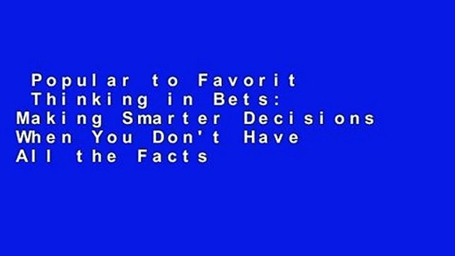 Popular to Favorit  Thinking in Bets: Making Smarter Decisions When You Don't Have All the Facts