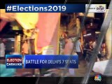 Election Caravan: Delhi set to battle for 7 seats on this Sunday