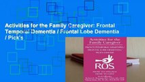Activities for the Family Caregiver: Frontal Temporal Dementia / Frontal Lobe Dementia / Pick's