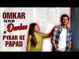 Omkar to play Devdaas in TV show Pyaar Ke Papad
