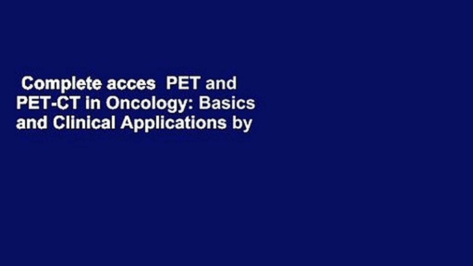 Complete acces  PET and PET-CT in Oncology: Basics and Clinical Applications by