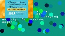 Cognitive Behavioral Therapy Made Simple: 10 Strategies for Managing Anxiety, Depression, Anger,