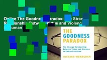 Online The Goodness Paradox: The Strange Relationship Between Virtue and Violence in Human