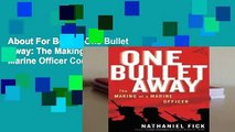 About For Books  One Bullet Away: The Making of a Marine Officer Complete