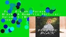 Full E-book  Forever Black: A Romantic Thriller: Volume 3 (Blackwood Security)  Review