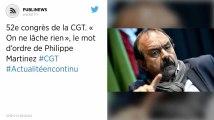 52e congrès de la CGT. «On ne lâche rien», le mot d'ordre de Philippe Martinez