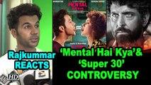 Rajkummar REACTS on 'Mental Hai Kya'& 'Super 30' Controversy