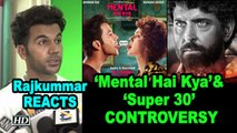 Rajkummar REACTS on 'Mental Hai Kya'& 'Super 30' Controversy