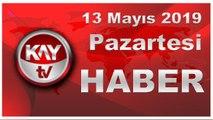 13 Mayıs 2019 Kay Tv Haber