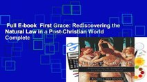 Full E-book  First Grace: Rediscovering the Natural Law in a Post-Christian World Complete